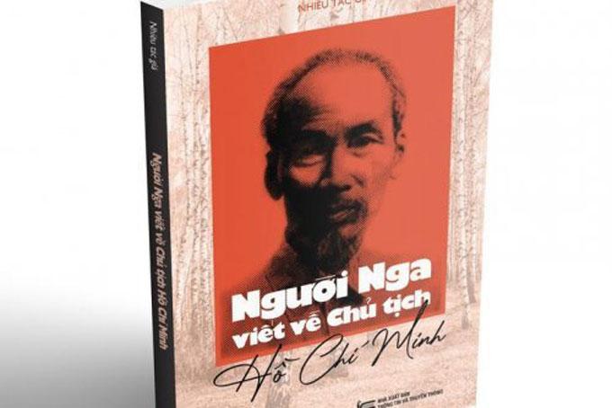Ra mắt cuốn sách Người Nga viết về Chủ tịch Hồ Chí Minh